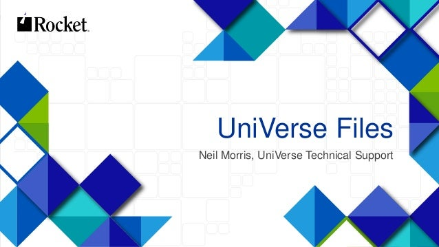1 UniVerse Files Neil Morris, UniVerse Technical Support