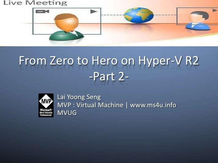 MVUG Webcast Slide:- From Zero to Hero on Hyper V R2- Part 2