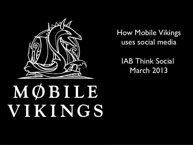 How Mobile Vikings uses social media IAB Think Social   March 2013