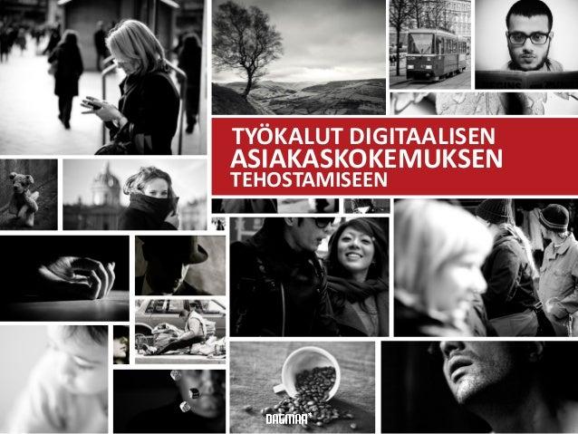 Copyright © Dagmar Oy TYÖKALUT DIGITAALISEN ASIAKASKOKEMUKSEN TEHOSTAMISEEN