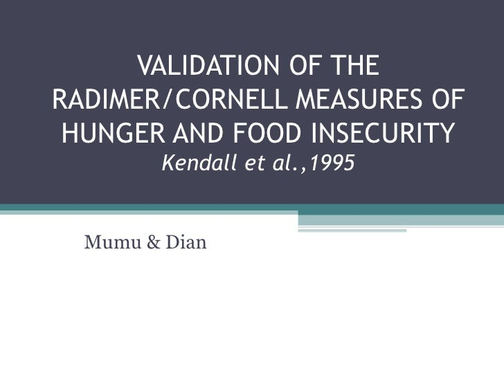 VALIDATION OF THE RADIMER/CORNELL MEASURES OF HUNGER AND FOOD INSECURITY Kendall et al.,1995 Mumu & Dian
