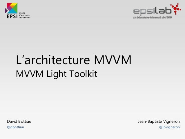L'architecture MVVM MVVM Light Toolkit Jean-Baptiste Vigneron @jbvigneron David Bottiau @dbottiau