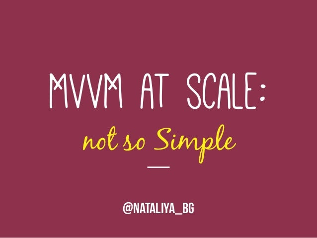 MVVM at scale: not so Simple @nataliya_bg