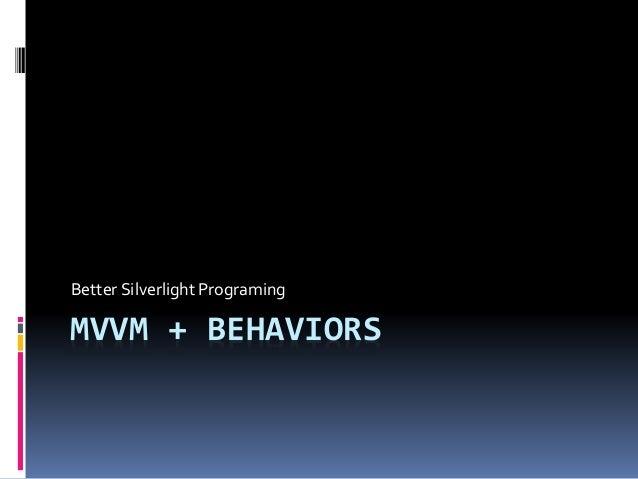 MVVM + BEHAVIORS Better Silverlight Programing