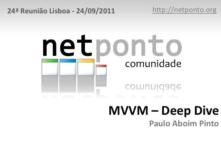 24ª Reunião Lisboa - 24/09/2011    http://netponto.org                             MVVM – Deep Dive                       ...