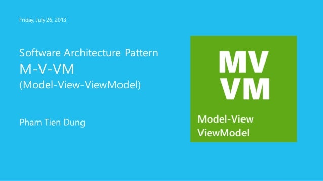 Software Architecture Pattern M-V-VM (Model-View-ViewModel) Friday, July 26, 2013