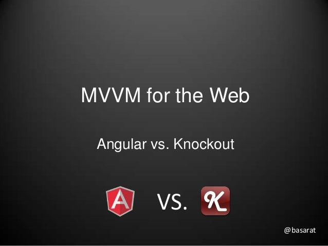 MVVM for the Web Angular vs. Knockout         VS.                        @basarat