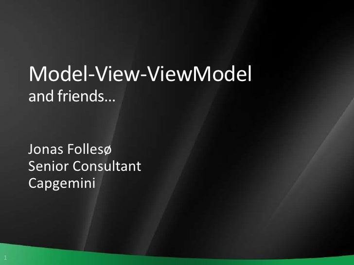 Model-View-ViewModeland friends…<br />Jonas Follesø<br />Senior Consultant<br />Capgemini<br />