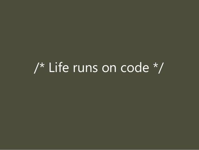 /* Life runs on code */