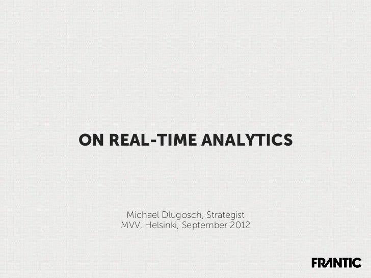 ON REAL-TIME ANALYTICS     Michael Dlugosch, Strategist    MVV, Helsinki, September 2012