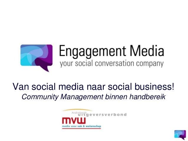 Van social media naar social business!  Community Management binnen handbereik