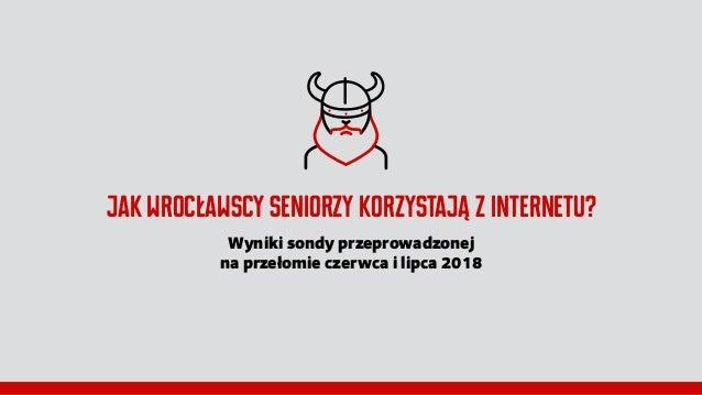 Jak wrocławscy seniorzy korzystają z internetu? Wyniki sondy przeprowadzonej na przełomie czerwca i lipca 2018