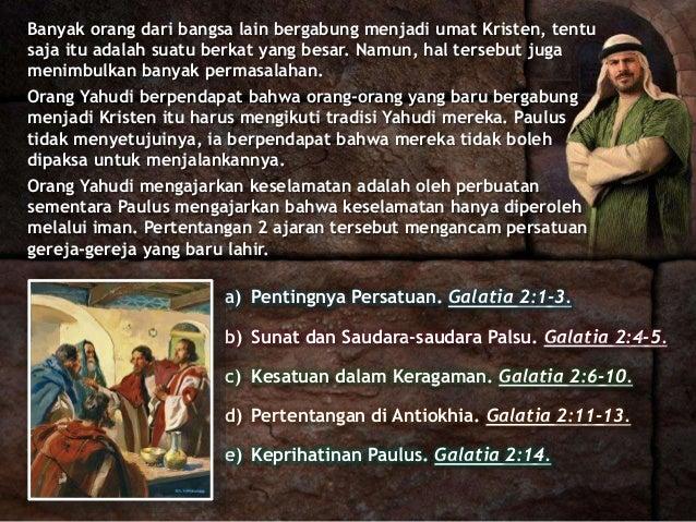 a) Pentingnya Persatuan. Galatia 2:1-3. b) Sunat dan Saudara-saudara Palsu. Galatia 2:4-5. c) Kesatuan dalam Keragaman. Ga...
