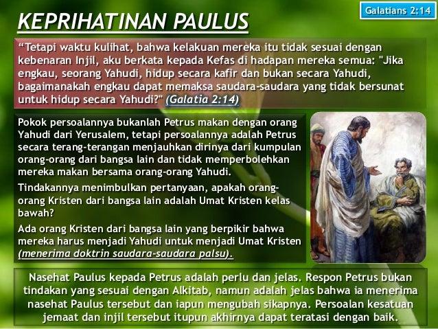 """KEPRIHATINAN PAULUS Galatians 2:14 """"Tetapi waktu kulihat, bahwa kelakuan mereka itu tidak sesuai dengan kebenaran Injil, a..."""
