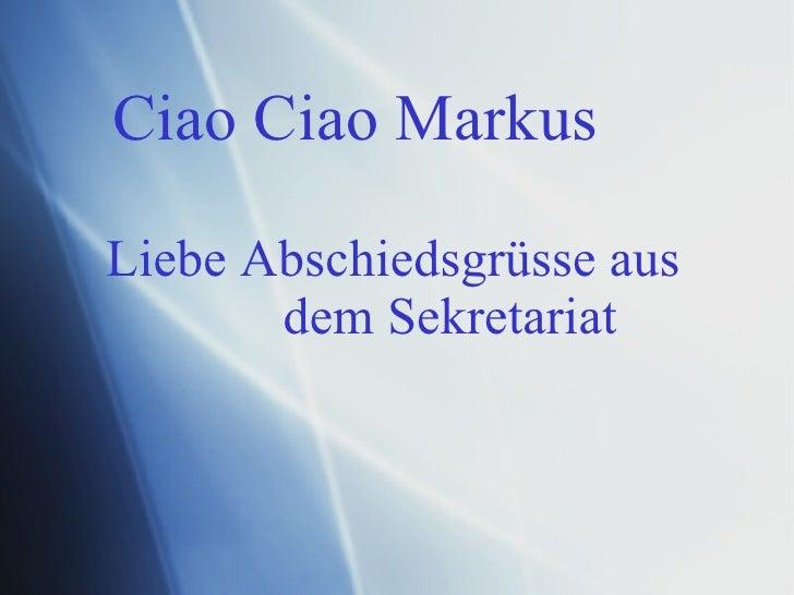 Ciao Ciao Markus Liebe Abschiedsgrüsse aus dem Sekretariat