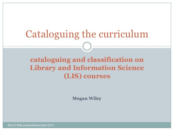 Cataloguing the curriculum                cataloguing and classification on                Library and Information Science...