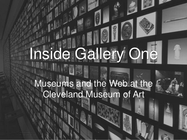 Inside Gallery One Museums and the Web at the Cleveland Museum of Art
