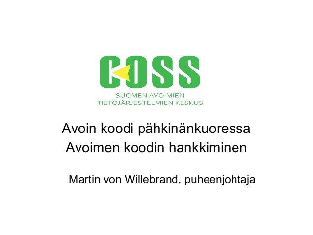 Avoin koodi pähkinänkuoressa Avoimen koodin hankkiminen Martin von Willebrand, puheenjohtaja