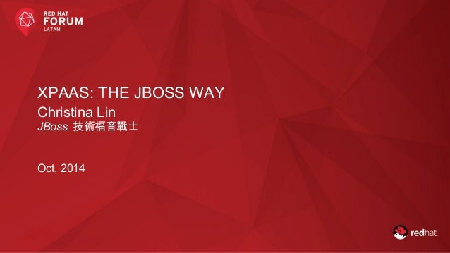 XPAAS: THE JBOSS WAY  Christina Lin  JBoss 技術福音戰士  Oct, 2014