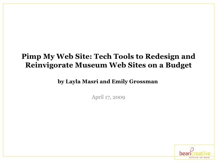 Pimp My Web Site: Tech Tools to Redesign and Reinvigorate Museum Web Sites on a Budget by Layla Masri and Emily Grossman  ...