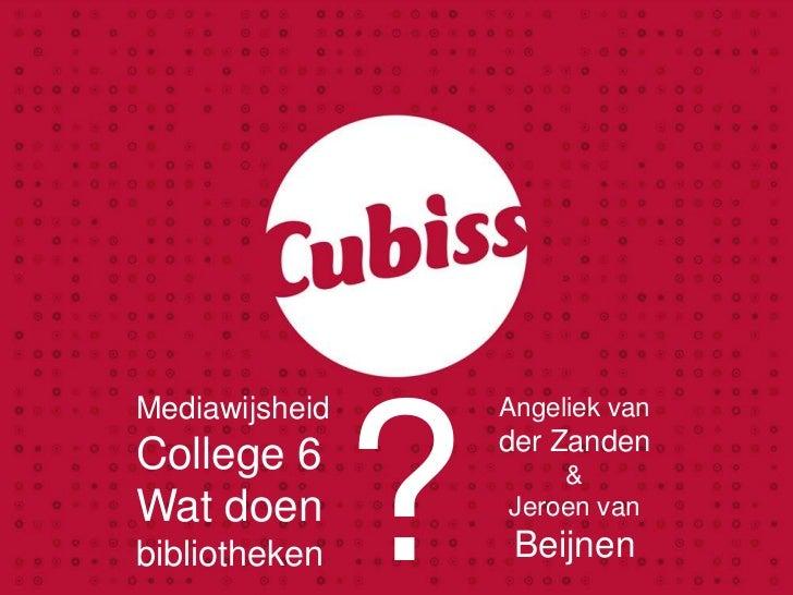 ?<br />Mediawijsheid<br />College 6 <br />Wat doen<br />bibliotheken<br />Angeliek van <br />der Zanden<br />&<br />Jeroen...