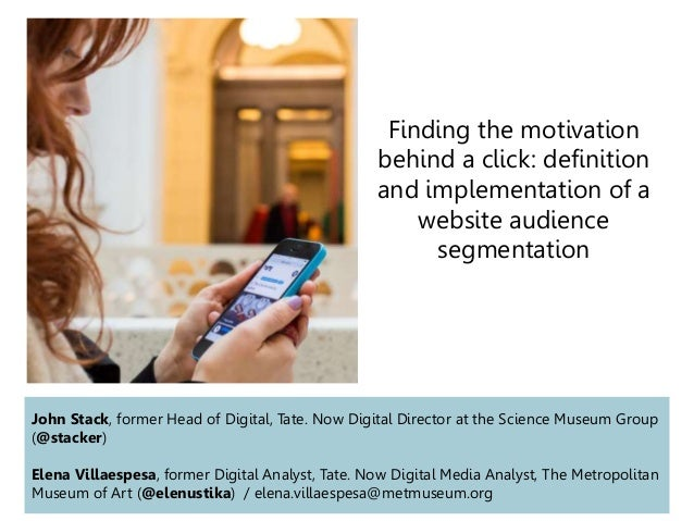 Finding the motivation behind a click: definition and implementation of a website audience segmentation John Stack, former...