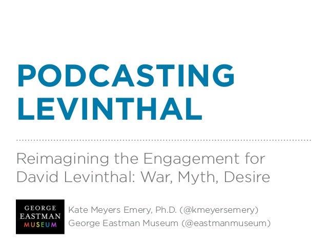 PODCASTING LEVINTHAL Reimagining the Engagement for David Levinthal: War, Myth, Desire Kate Meyers Emery, Ph.D. (@kmeyerse...