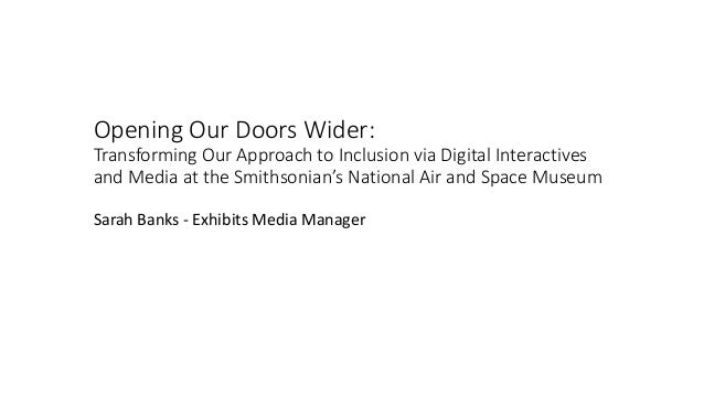Opening Our Doors Wider: Transforming Our Approach to Inclusion via Digital Interactives and Media at the Smithsonian's Na...