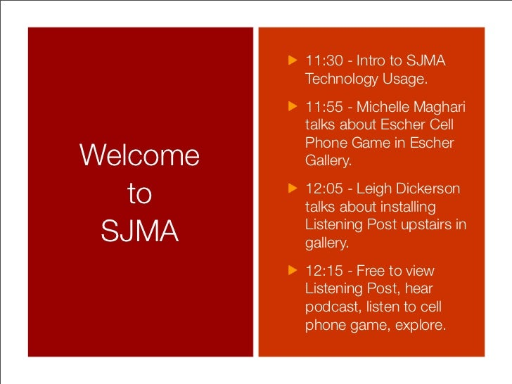 11:30 - Intro to SJMA           Technology Usage.           11:55 - Michelle Maghari           talks about Escher Cell    ...