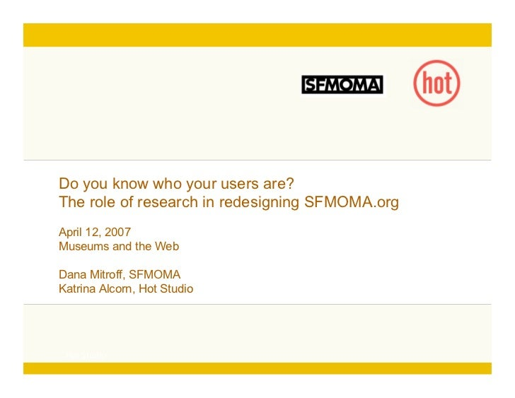 Click to edit Master title style   Do you know who your users are?   The role of research in redesigning SFMOMA.org   Apri...