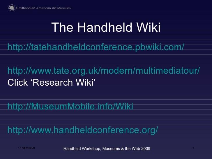 The Handheld Wiki <ul><li>http://tatehandheldconference.pbwiki.com/ </li></ul><ul><li>http://www.tate.org.uk/modern/multim...