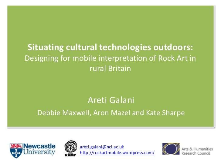 Situating cultural technologies outdoors: Designing for mobile interpretation of Rock Art in rural Britain <br />Areti Gal...