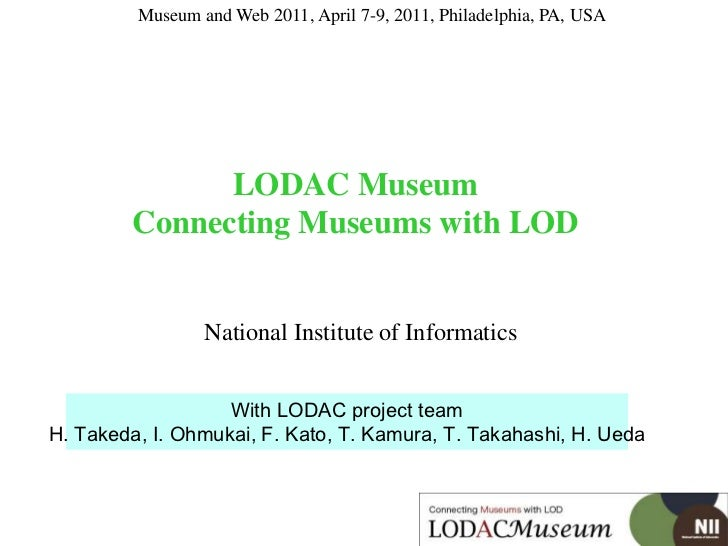 Museum and Web 2011, April 7-9, 2011, Philadelphia, PA, USA <br />LODAC MuseumConnecting Museums with LOD<br />National In...