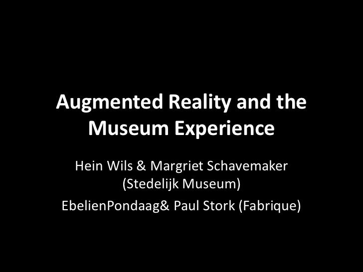 Augmented Reality and the Museum Experience<br />Hein Wils & Margriet Schavemaker (Stedelijk Museum)<br />EbelienPondaag &...