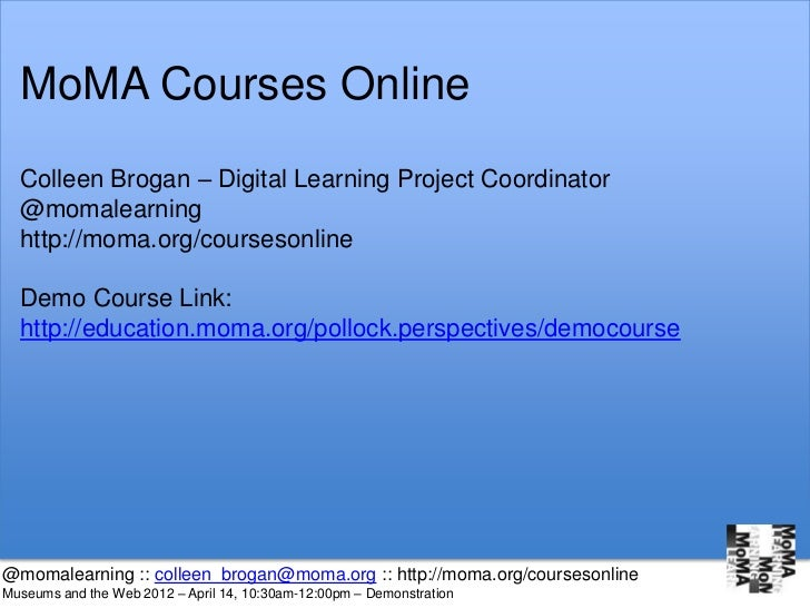 MoMA Courses Online  Colleen Brogan – Digital Learning Project Coordinator  @momalearning  http://moma.org/coursesonline  ...