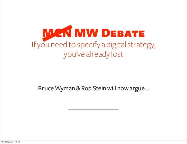 MCN MW Debate                         If you need to specify a digital strategy,                                   you've ...