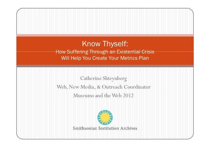 Know Thyself:How Suffering Through an Existential Crisis  Will Help You Create Your Metrics Plan         Catherine Shteynb...