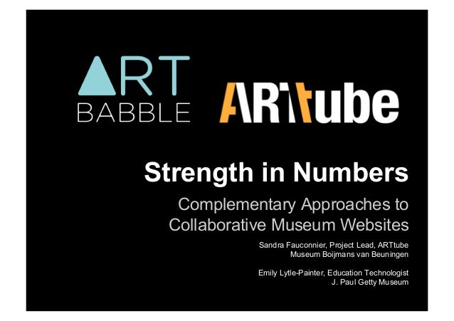 Strength in NumbersComplementary Approaches toCollaborative Museum WebsitesSandra Fauconnier, Project Lead, ARTtubeMuseum ...