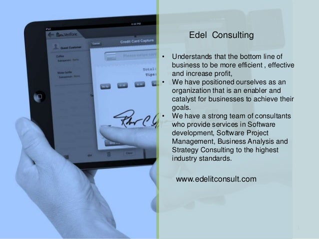 22/05/2014 1 Edel Consulting • Understands that the bottom line of business to be more efficient , effective and increase ...