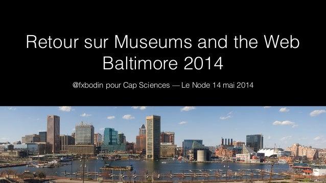 Retour sur Museums and the Web Baltimore 2014 @fxbodin pour Cap Sciences — Le Node 14 mai 2014