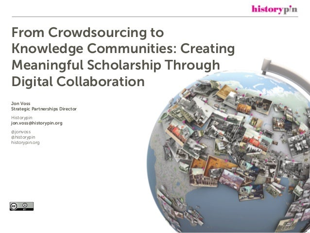 From Crowdsourcing to Knowledge Communities: Creating Meaningful Scholarship Through Digital Collaboration Jon Voss Strat...