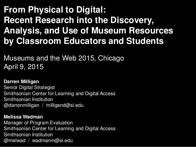 From Physical to Digital: Recent Research into the Discovery, Analysis, and Use of Museum Resources by Classroom Educators...