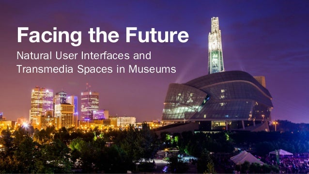 Facing the Future Natural User Interfaces and Transmedia Spaces in Museums