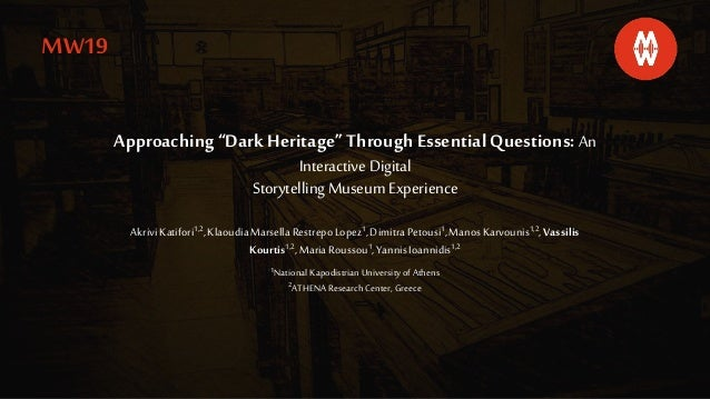"Approaching ""DarkHeritage"" Through EssentialQuestions: An Interactive Digital Storytelling Museum Experience Akrivi Katifo..."