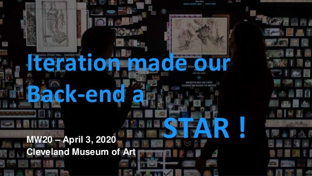 tMW20 – April 3, 2020 Iteration made our Back-end a STAR ! Cleveland Museum of Art