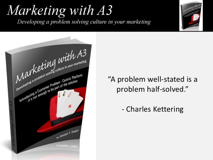 A problem well-stated is a   problem half-solved.   - Charles Kettering