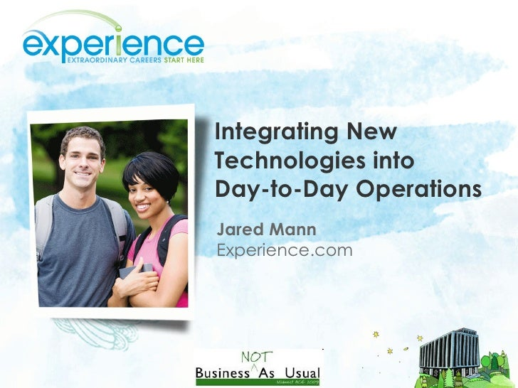 Integrating New Technologies into  Day-to-Day Operations Jared Mann Experience.com
