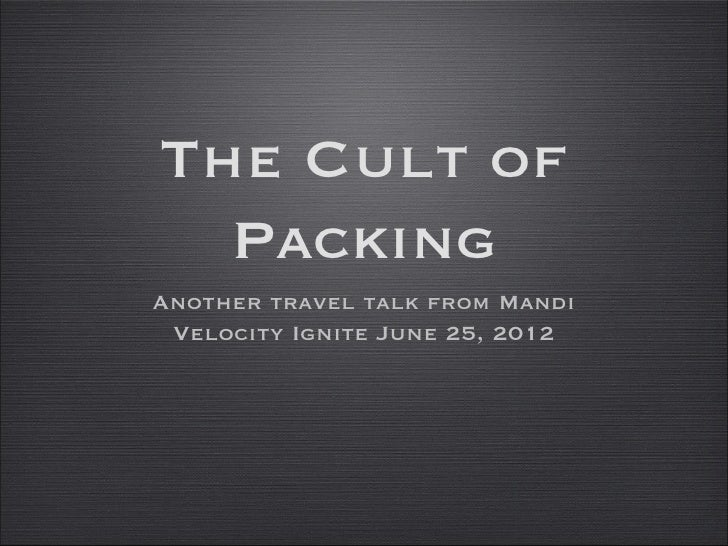 The Cult of  PackingAnother travel talk from Mandi Velocity Ignite June 25, 2012