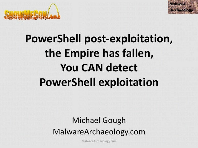 PowerShell post-exploitation, the Empire has fallen, You CAN detect PowerShell exploitation Michael Gough MalwareArchaeolo...