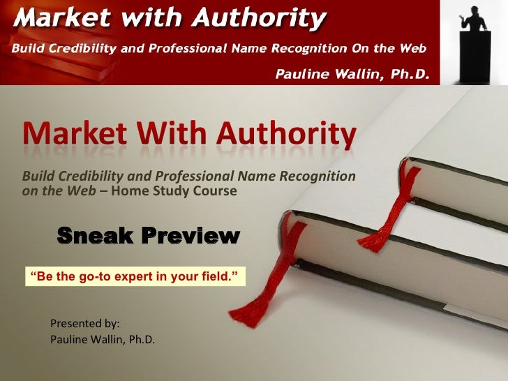 Build Credibility and Professional Name Recognition on the Web –  Home Study Course Presented by: Pauline Wallin, Ph.D. Sn...